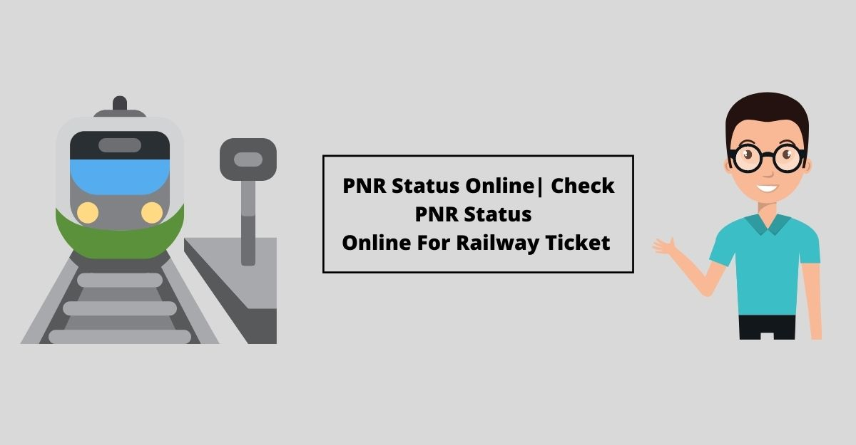 Check PNR Status Online For Railway Ticket